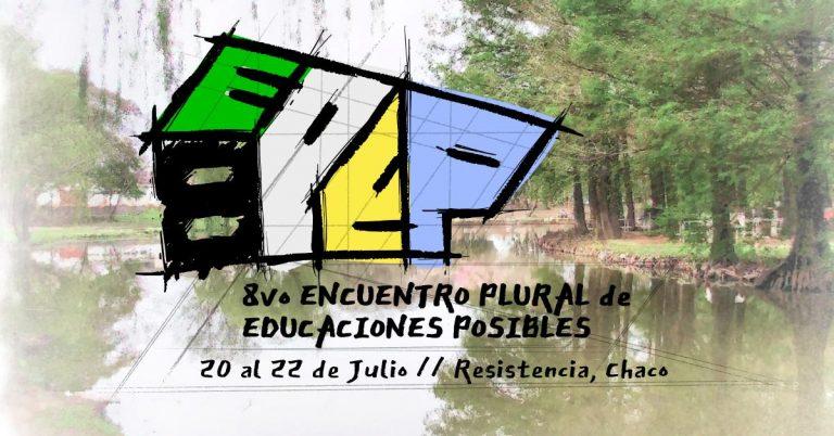 8° EPEP Encuentro Plural de Educaciones Posibles en Resistencia – Chaco